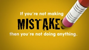 """If you're not making mistakes, you're not doing anything."""